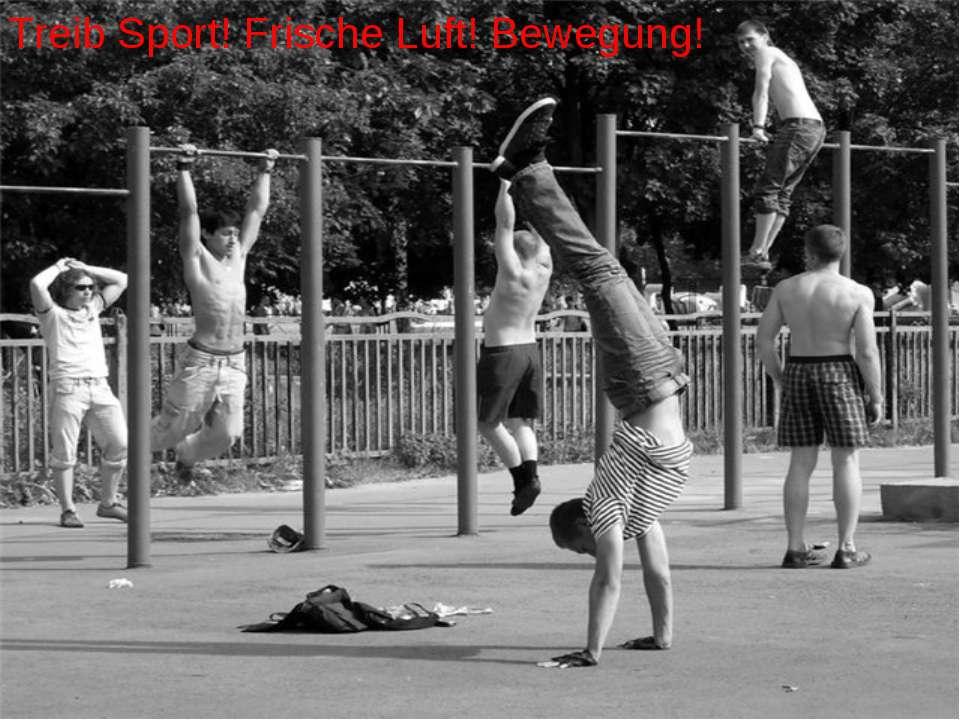 Treib Sport! Frische Luft! Bewegung!