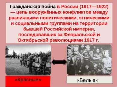 Гражданская война в России (1917—1922) — цепь вооружённых конфликтов между ра...