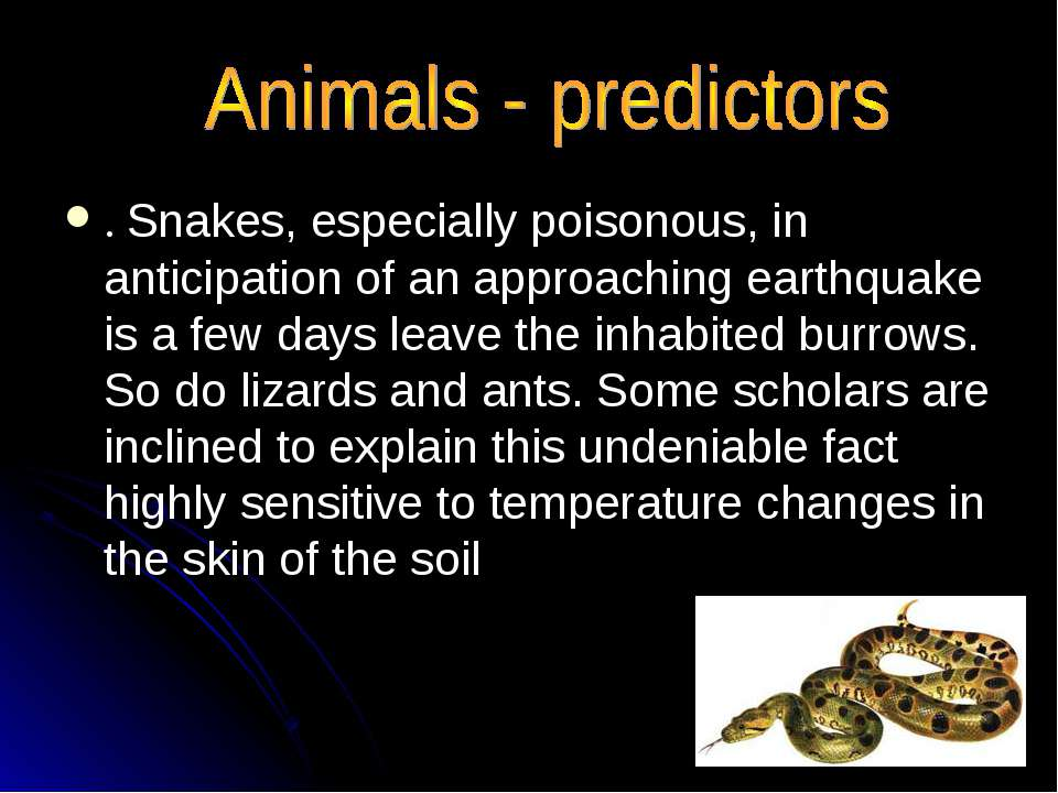 . Snakes, especially poisonous, in anticipation of an approaching earthquake ...