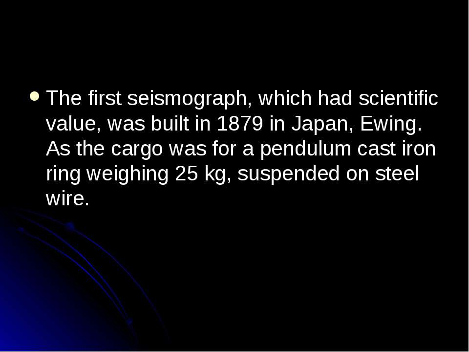 The first seismograph, which had scientific value, was built in 1879 in Japan...