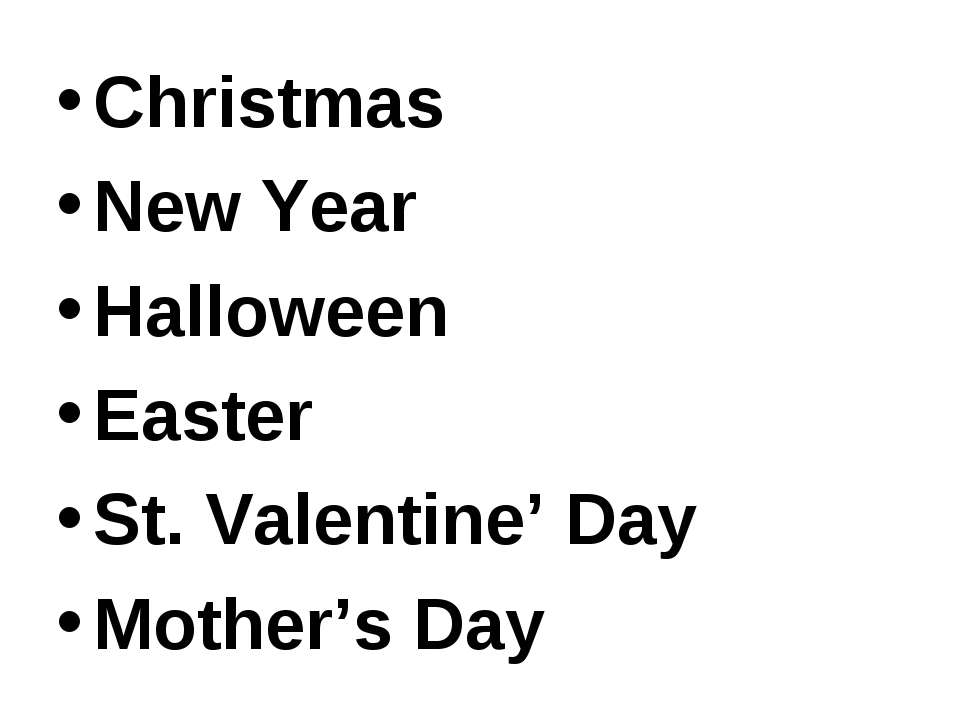 Christmas New Year Halloween Easter St. Valentine' Day Mother's Day