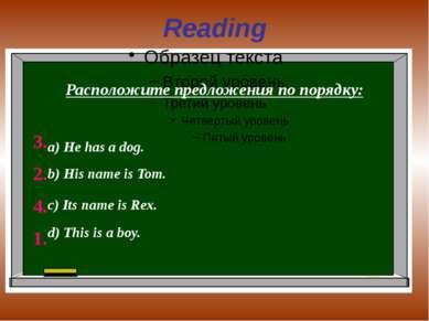 Reading Расположите предложения по порядку: а) He has a dog. b) His name is T...
