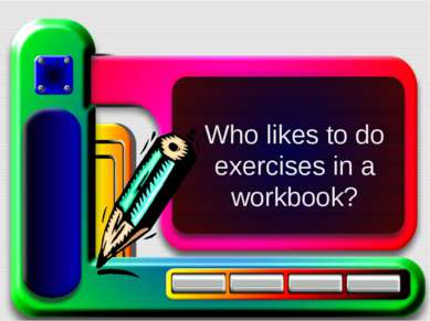 Who likes to do exercises in a workbook?
