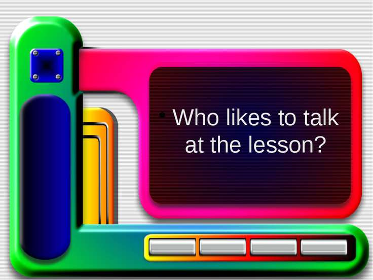 Who likes to talk at the lesson?
