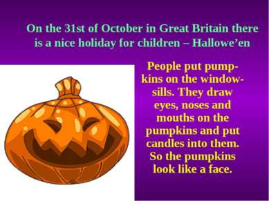 On the 31st of October in Great Britain there is a nice holiday for children ...