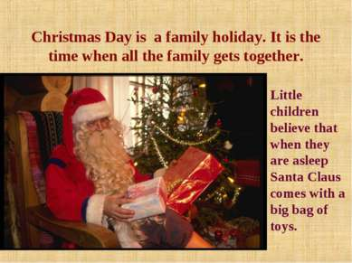Christmas Day is a family holiday. It is the time when all the family gets to...