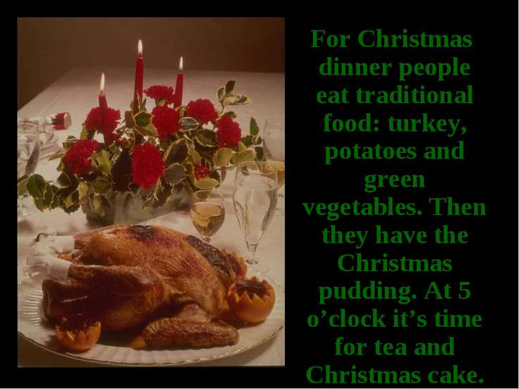 For Christmas dinner people eat traditional food: turkey, potatoes and green ...