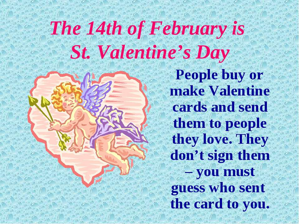 The 14th of February is St. Valentine's Day People buy or make Valentine card...