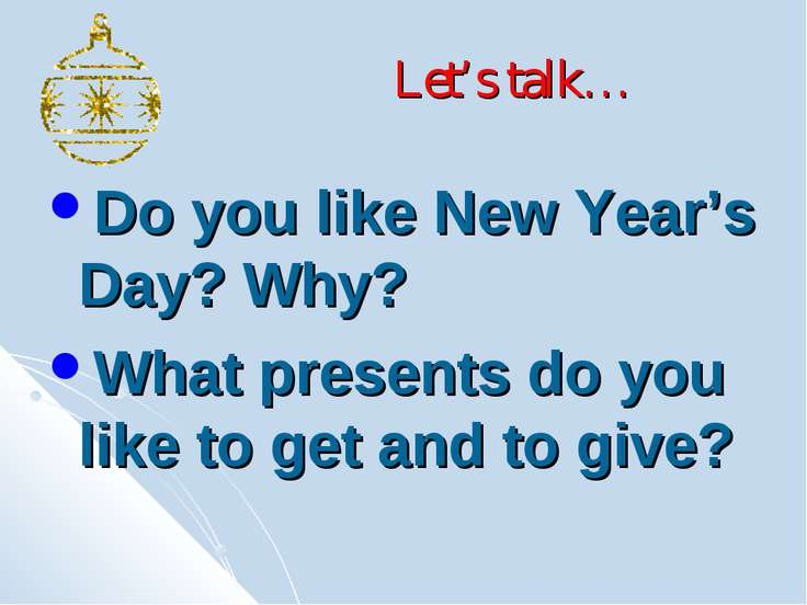 Let's talk… Do you like New Year's Day? Why? What presents do you like to get...