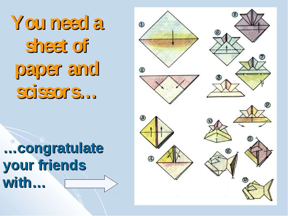 You need a sheet of paper and scissors… …congratulate your friends with…