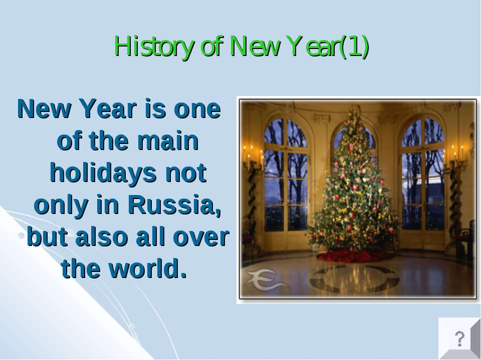 History of New Year(1) New Year is one of the main holidays not only in Russi...