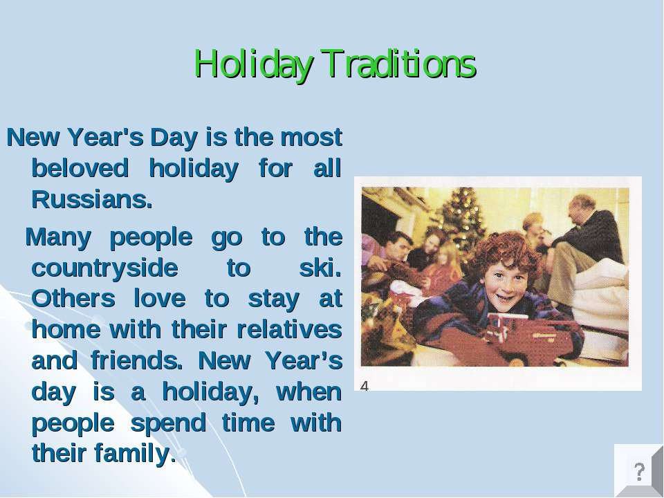 Holiday Traditions New Year's Day is the most beloved holiday for all Russian...