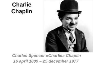 Charlie Chaplin Charles Spencer «Charlie» Chaplin 16 april 1889 – 25 december...
