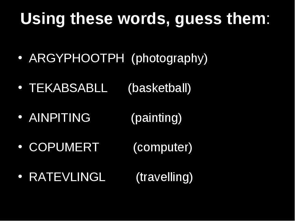 Using these words, guess them: ARGYPHOOTPH (photography) TEKABSABLL (basketba...