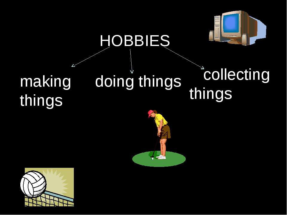 HOBBIES making things doing things collecting things