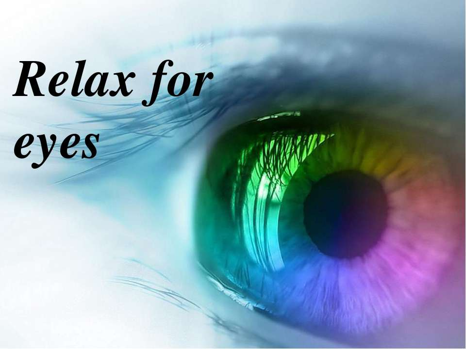 Relax for eyes