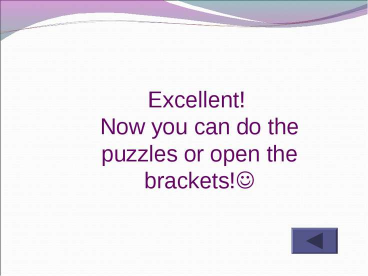 Excellent! Now you can do the puzzles or open the brackets!