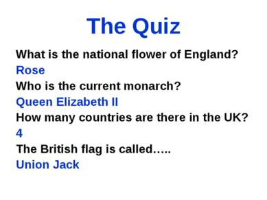 The Quiz What is the national flower of England? Rose Who is the current mona...