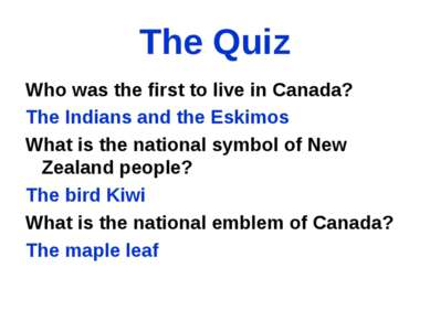 The Quiz Who was the first to live in Canada? The Indians and the Eskimos Wha...