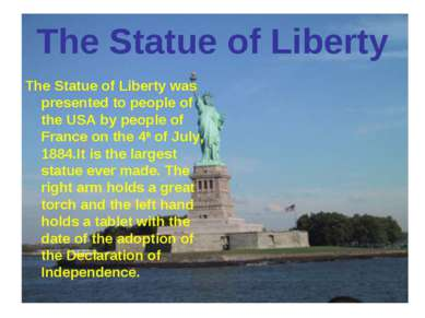 The Statue of Liberty The Statue of Liberty was presented to people of the US...