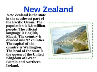 New Zealand New Zealand is the state in the southwest part of the Pacific Oce...