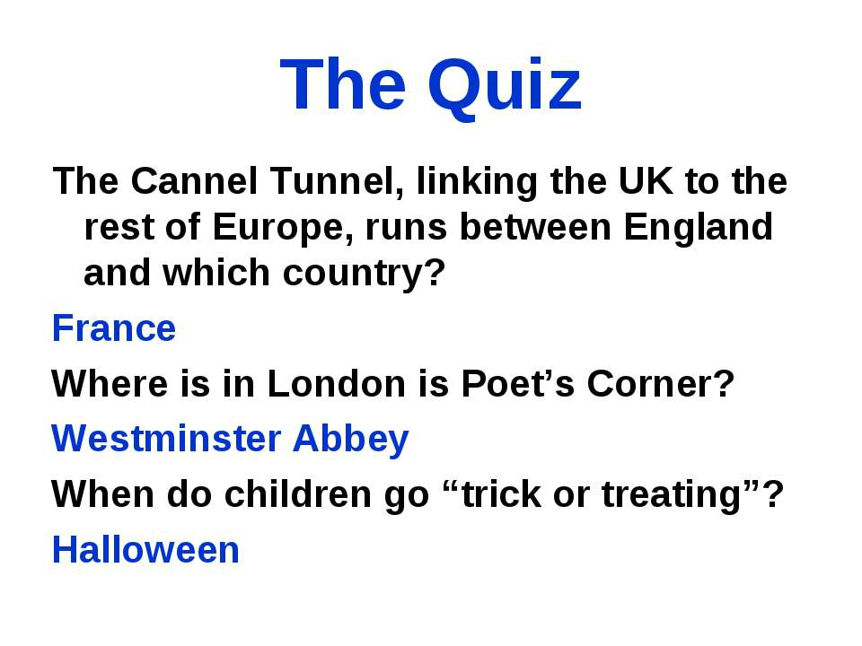 The Quiz The Cannel Tunnel, linking the UK to the rest of Europe, runs betwee...