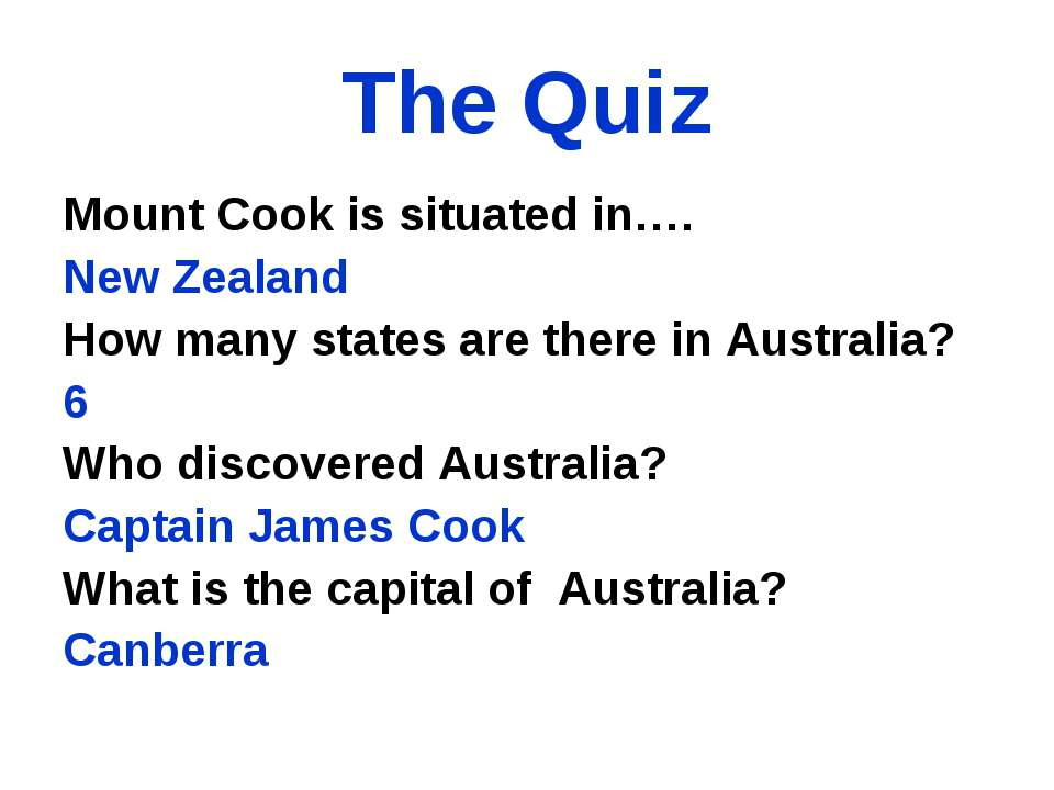 The Quiz Mount Cook is situated in…. New Zealand How many states are there in...