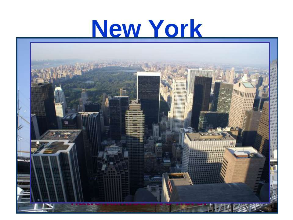 New York New York is one of the biggest cities in the USA, it's the city of c...