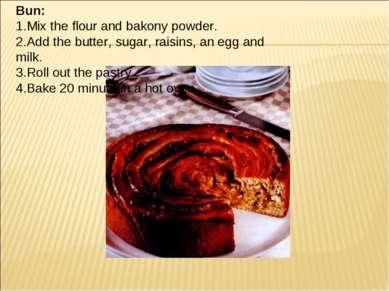 Bun: 1.Mix the flour and bakony powder. 2.Add the butter, sugar, raisins, an ...