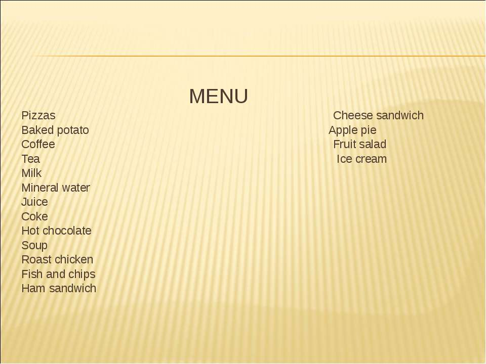 MENU Pizzas Cheese sandwich Baked potato Apple pie Coffee Fruit salad Tea Ice...