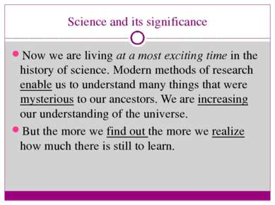 Science and its significance Now we are living at a most exciting time in the...