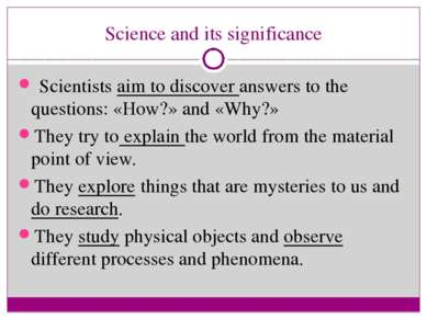 Science and its significance Scientists aim to discover answers to the questi...