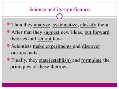Science and its significance Then they analyze, systematize, classify them. A...