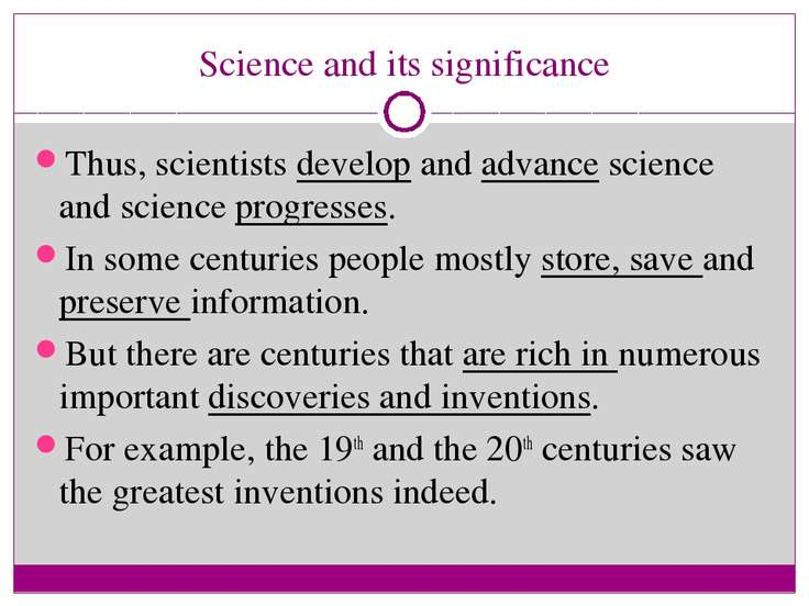 Science and its significance Thus, scientists develop and advance science and...