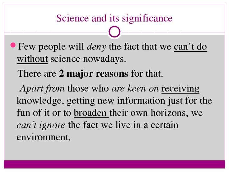 Science and its significance Few people will deny the fact that we can't do w...