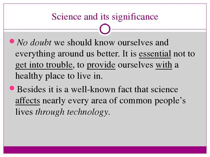 Science and its significance No doubt we should know ourselves and everything...