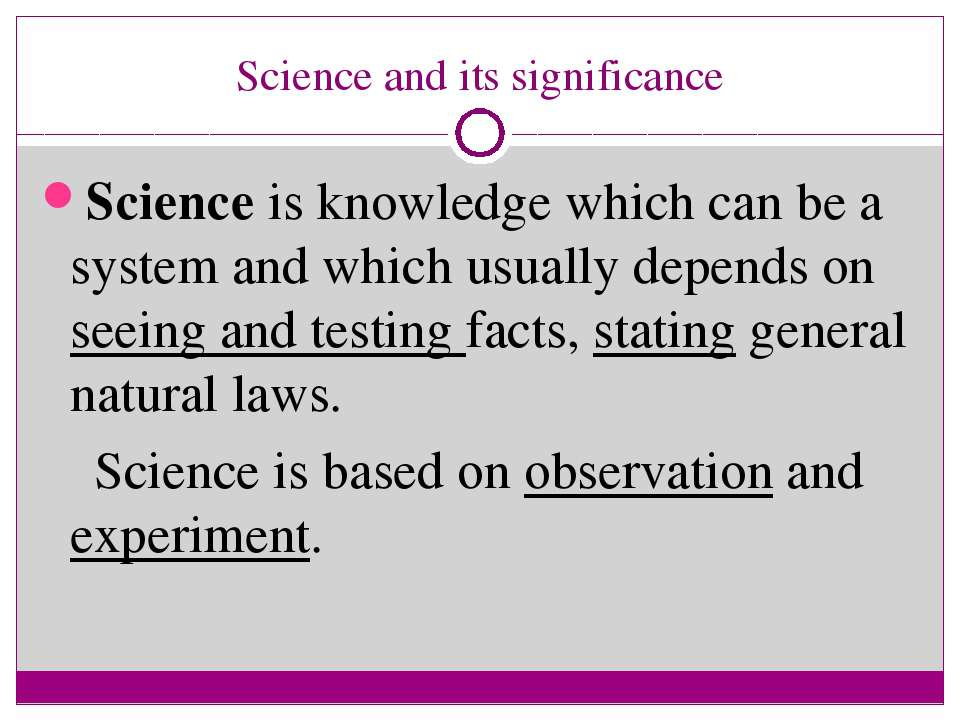 Science and its significance Science is knowledge which can be a system and w...