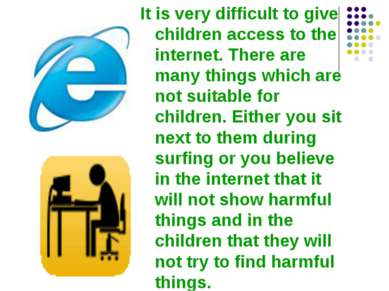 It is very difficult to give children access to the internet. There are many ...
