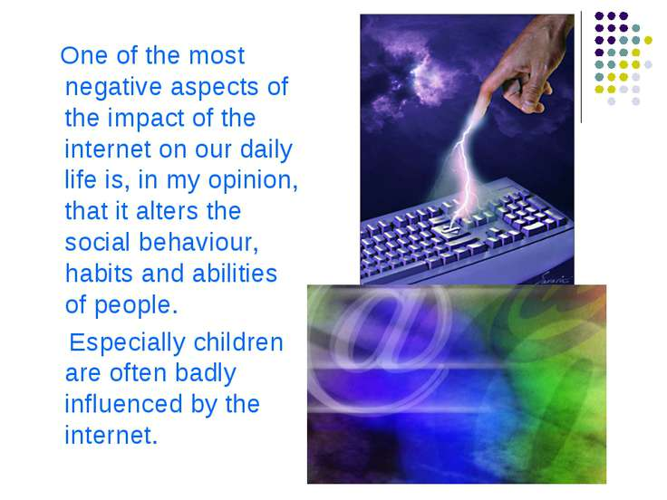 One of the most negative aspects of the impact of the internet on our daily l...