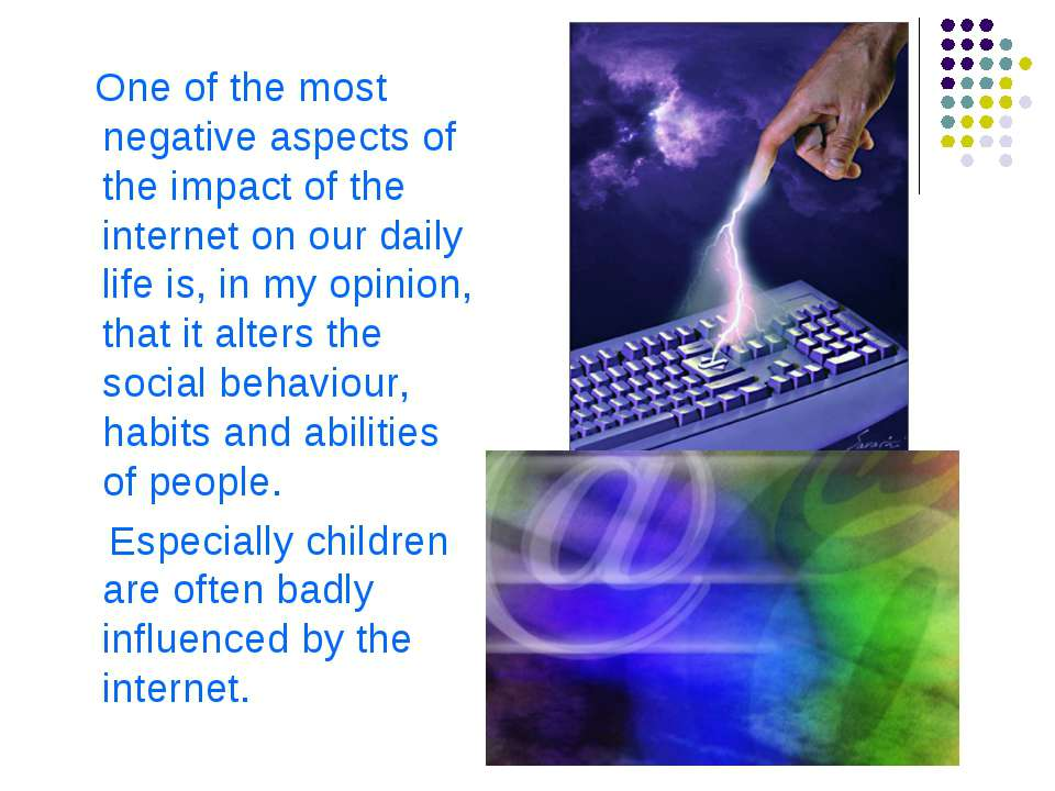 role of internet in our life essay An essay or paper on the role of internet in the society today the internet is the largest and most accessible form of mass media available today it allows anyone with a few simple tools to consume, and produce, information and ideas to millions of people at a practically non-existent cost however, with the internet growing at such a fast.