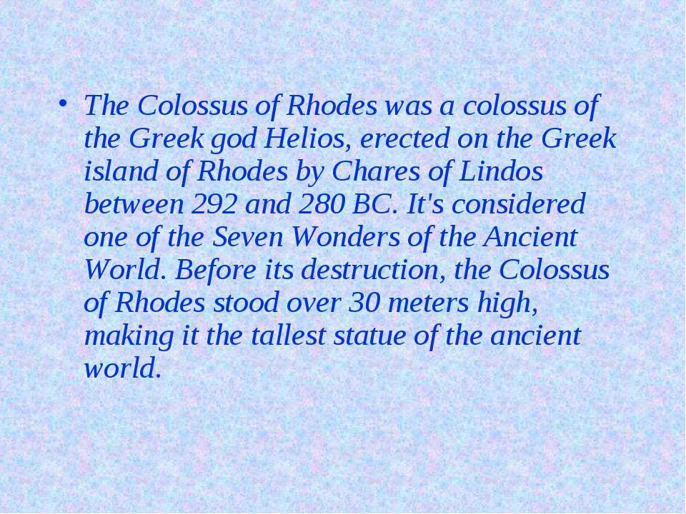 The Colossus of Rhodes was a colossus of the Greek god Helios, erected on the...