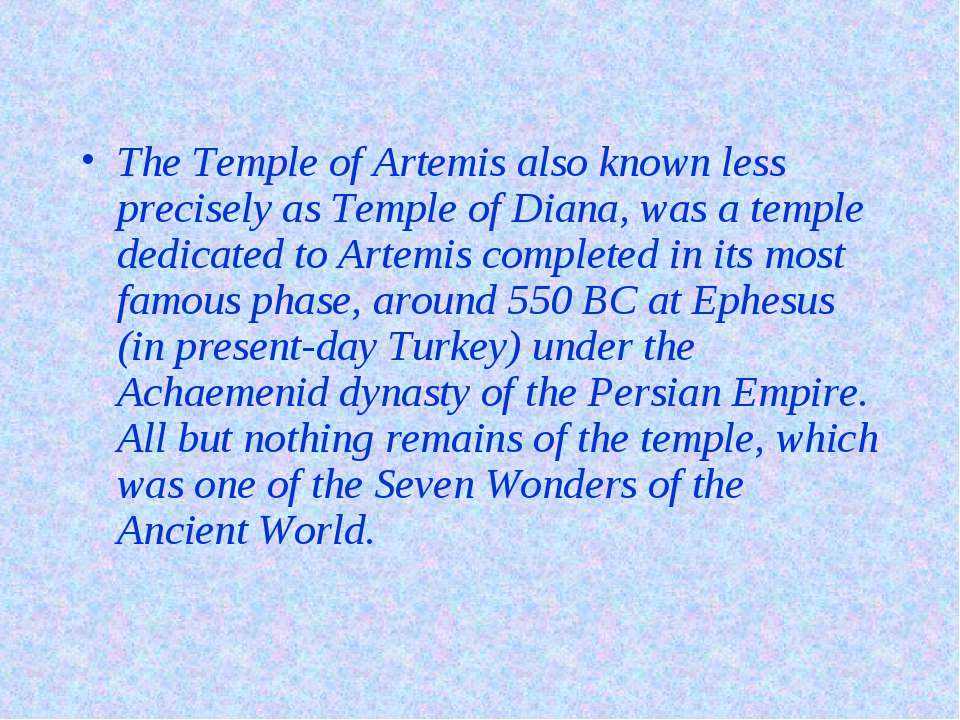 The Temple of Artemis also known less precisely as Temple of Diana, was a tem...