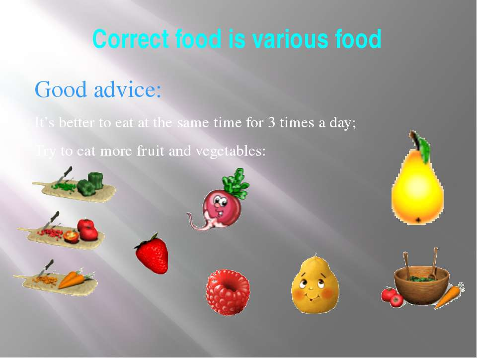 Correct food is various food Good advice: It's better to eat at the same time...