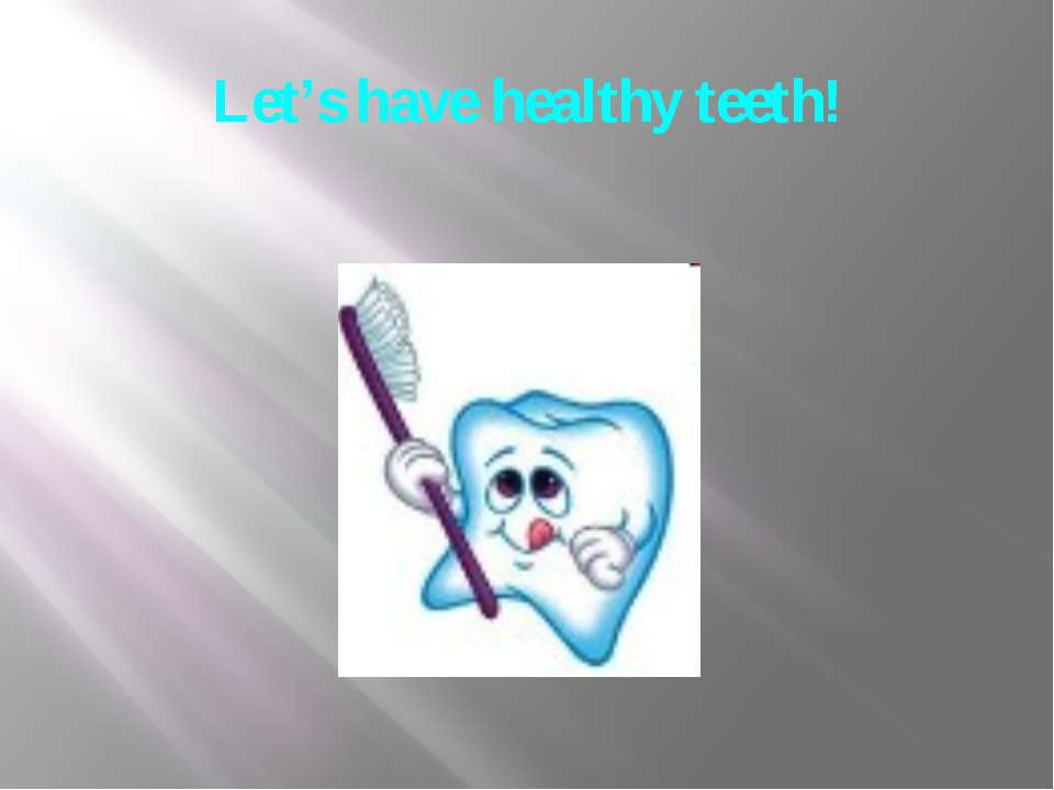 Let's have healthy teeth!