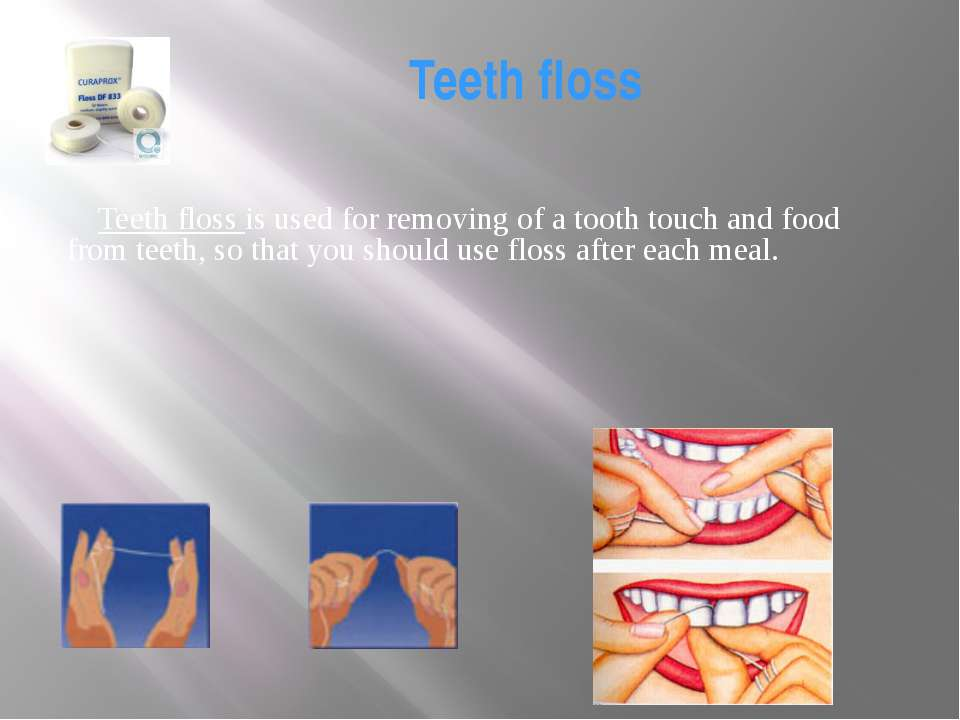 Teeth floss Teeth floss is used for removing of a tooth touch and food from t...