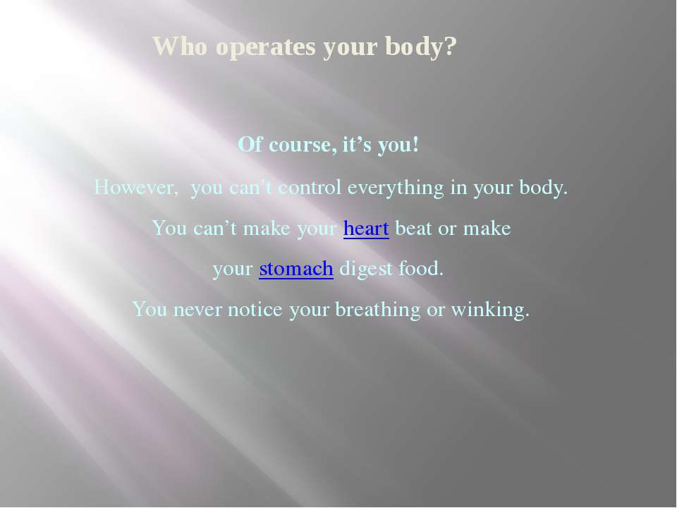 Who operates your body? Of course, it's you! However, you can't control every...