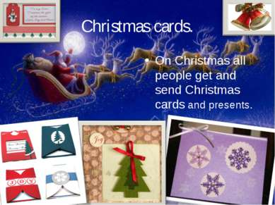 Christmas cards. On Christmas all people get and send Christmas cards and pre...