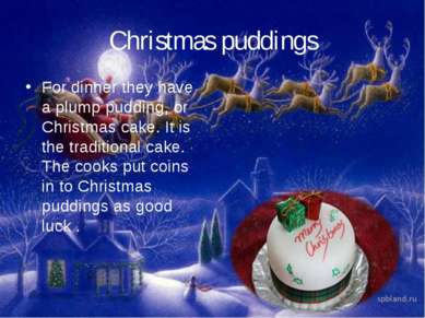 Christmas puddings For dinner they have a plump pudding, or Christmas cake. I...