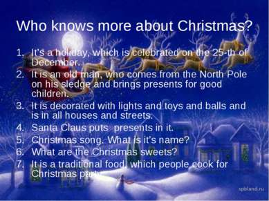 Who knows more about Christmas? It's a holiday, which is celebrated on the 25...