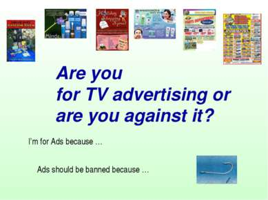 Are you for TV advertising or are you against it? I'm for Ads because … Ads s...